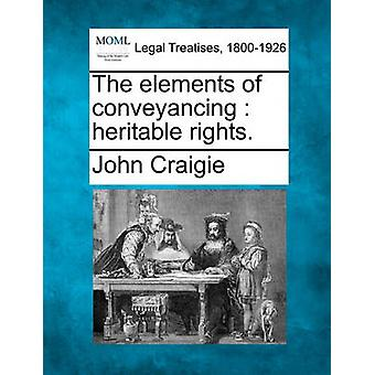 The elements of conveyancing  heritable rights. by Craigie & John