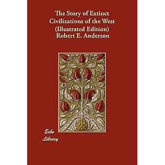 قصة الحضارات المنقرضة من الغرب يتضح طبعة من قبل أندرسون & روبرت أ.