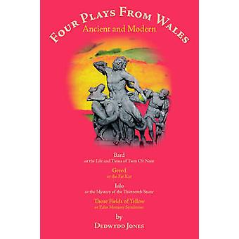 Four Plays from Wales Ancient and Modern by Jones & Dedwydd