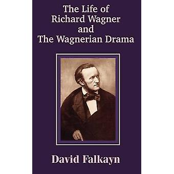 The Life of Richard Wagner and the Wagnerian Drama by Falkayn & David