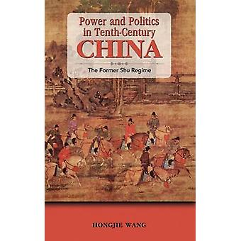 Power and Politics in TenthCentury China The Former Shu Regime by Wang & Hongjie