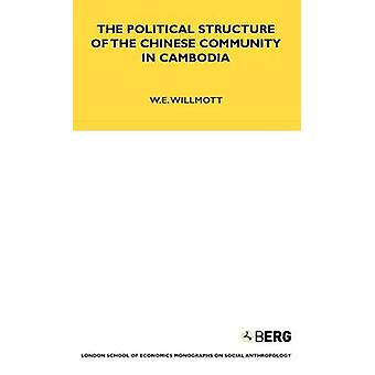 The Political Structure of the Chinese Community in Cambodia by Willmott & W. E.