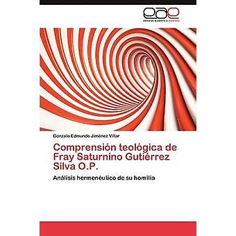 Comprension Teologica De Fray Saturnino Gutierrez Silva O.P. by Jimenez Villar Gonzalo Edmundo