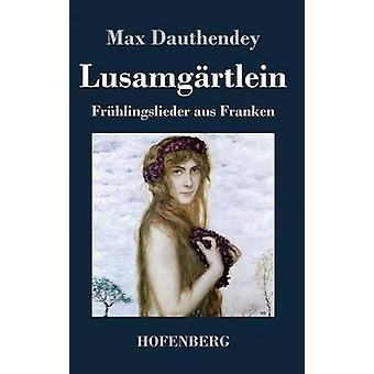 Lusamgrtlein. Frhlingslieder aus Franken by Max Dauthendey