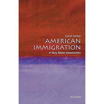 American Immigration - A Very Short Introduction by David A. Gerber -