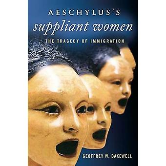 Aeschylus's Suppliant Women - The Tragedy of Immigration by Geoffrey W