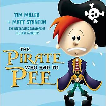 The Pirate Who Had to Pee by Tim Miller - Matt Stanton - 978073333297
