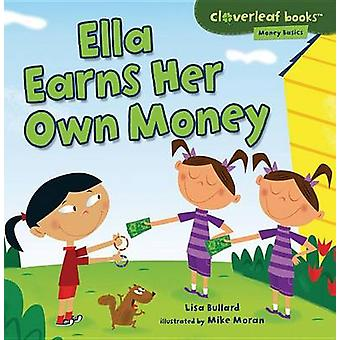 Ella Earns Her Own Money by Lisa Bullard - Mike Moran - 9781467715119