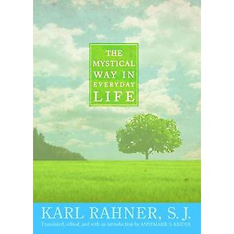 The Mystical Way in Everyday Life by Karl Rahner - 9781570758676 Book