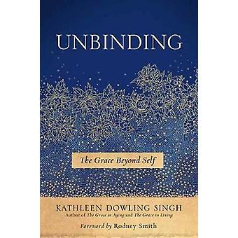 Unbinding - The Grace Beyond Self by Unbinding - The Grace Beyond Self