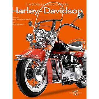 Harley Davidson - The Legendary Models by Pascal Szymezak - Marco De F