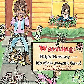 Bugs Beware... Minha mãe não se importa!