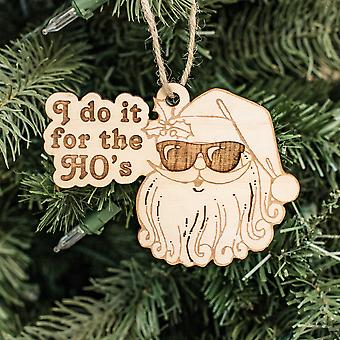 Ornament - i do it for the ho's - raw wood 4x3in