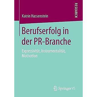 Berufserfolg in der PRBranche  Expressivitt Instrumentalitt Motivation by Hassenstein & Katrin