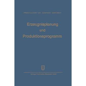 Erzeugnisplanung Und Produktionsprogramm Im Lichte Der Produktions Absatz Und Wettbewerbspolitik by Abromeit & HansGunther