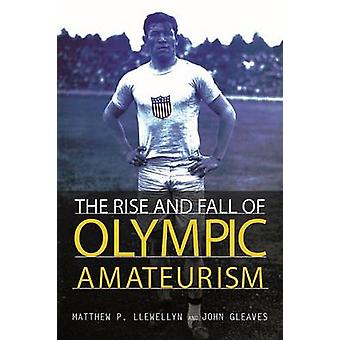 The Rise and Fall of Olympic Amateurism by Matthew P Llewellyn & John Gleaves