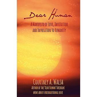 Dear Human: A Manifesto Of Love Invitation And Invocation To Humanity (Paperback) by Walsh Courtney A.