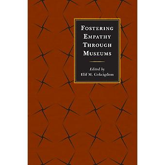 Fostering Empathy Through Museums (Paperback) by Gokcigdem Elif M.