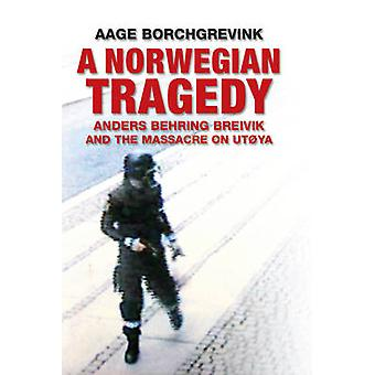 A Norwegian Tragedy - Anders Behring Breivik and the Massacre on Utoya