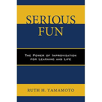 Serious Fun - The Power of Improvisation for Learning and Life by Ruth