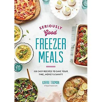 Seriously Good Freezer Meals - 175 Easy & Tasty Meals You Really Want