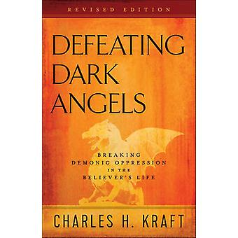 Defeating Dark Angels - Breaking Demonic Oppression in the Believer's
