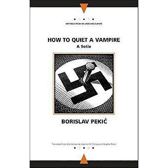 How to Quiet a Vampire by Bogdan Rakic - Borislav Pekic - Stephen M.