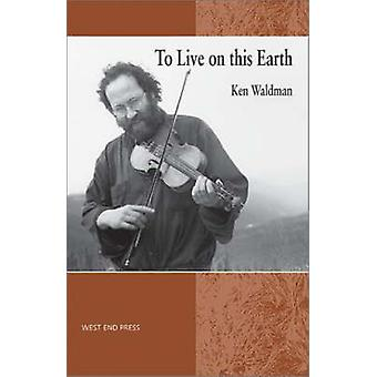 To Live on This Earth by Ken Waldman - 9780970534460 Book