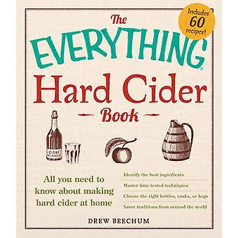 The Everything Hard Cider Book - All You Need to Know About Making Har