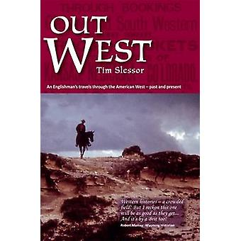 Out West - An Englishman's Travels Through the American West by Tim Sl