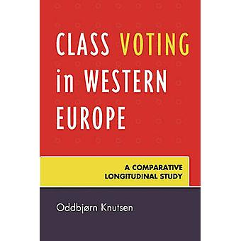 Class Voting in Western Europe - A Comparative Longitudinal Study by O