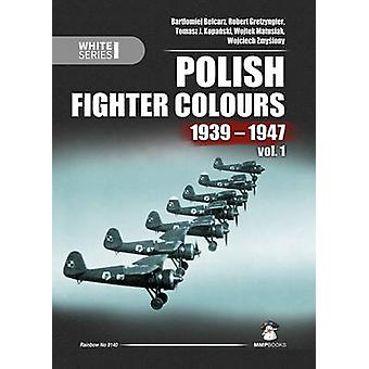 Polish Fighter Colours 1939-1947 - Volume 1 by Bartlomiej Belcarz - Ro