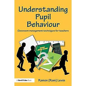 Understanding Pupil Behaviour  Classroom Management Techniques for Teachers by Lewis & Ramon