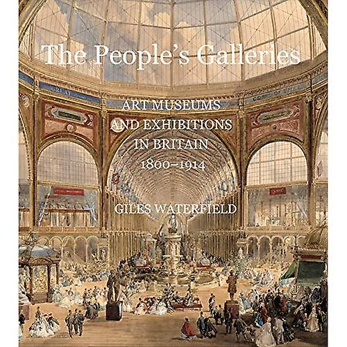 The People& 039;s Galleries  Art Museums and Exhibitions in Britain, 1800--1914