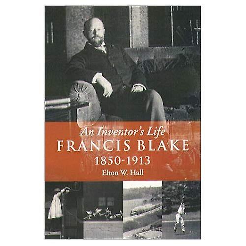 Francis Blake  An Inventor& 039;s Life, 1850-1913 (Historical Society)
