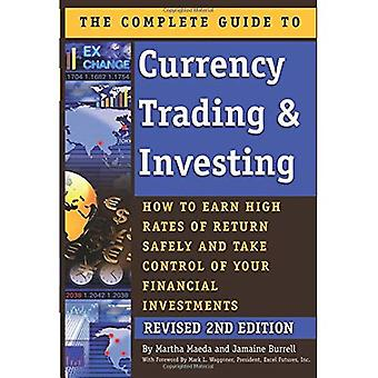 The Complete Guide to Currency Trading and Investing: How to Earn High Rates of Return Safely and Take Control of Your Financial Investments REVISED 2ND EDITION