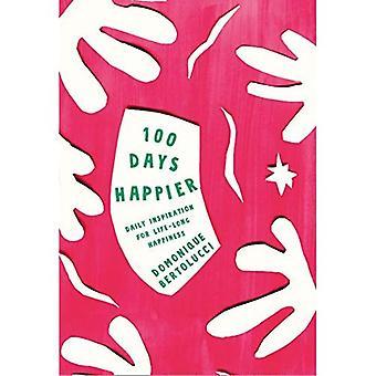 100 jours plus heureux: Inspiration quotidienne pour le bonheur de toute la vie