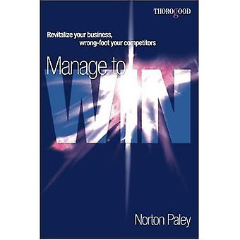 Manage to Win: Revitalize Your Business,  Wrong-Foot Your Competitors: Revitalize Your Business, Wrong-Foot Your Competitors
