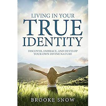 Living in Your True Identity: Discover, Embrace,� and Develop Your Own Divine Nature