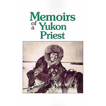 Memoirs of a Yukon Priest by Llorente & Segundo