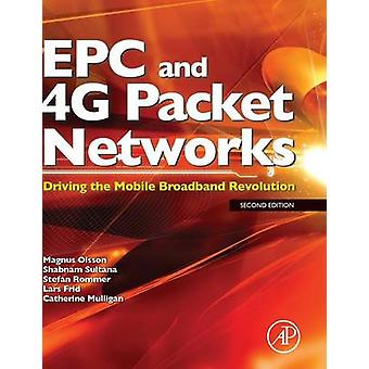 Epc and 4g Packet Networks Driving the Mobile Broadband Revolution by Olsson & Magnus