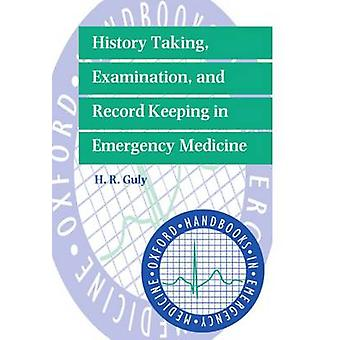 History Taking Examination and Record Keeping in Emergency Medicine by Guly & H. R.
