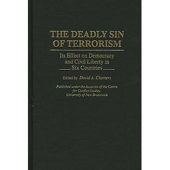 O pecado mortal do terrorismo seu efeito sobre a democracia e a liberdade Civil em seis países de Charters & David A.