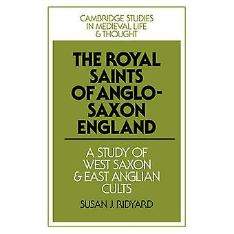 The Royal Saints of AngloSaxon England A Study of West Saxon and East Anglian Cults by Ridyard & Susan J.