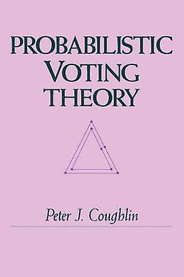 Probabilistic Voting Theory by Coughlin & Peter J.