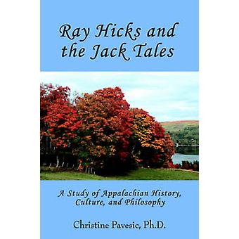 Ray Hicks and the Jack Tales A Study of Appalachian History Culture and Philosophy by Pavesic & Christine
