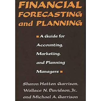 Financial Forecasting and Planning A Guide for Accounting Marketing and Planning Managers by Garrison & Sharon H.