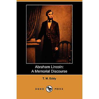 Abraham Lincoln A Memorial Discourse by Eddy & T. M.