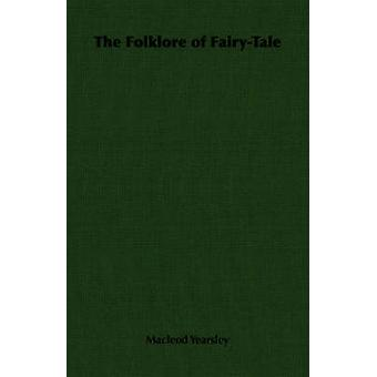 The Folklore of FairyTale by Yearsley & Macleod