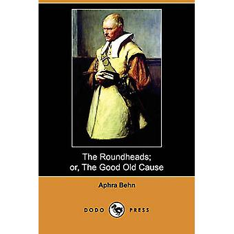 The Roundheads Or the Good Old Cause Dodo Press by Behn & Aphra